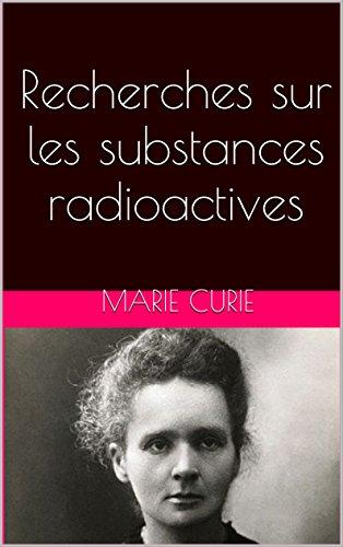 Recherches sur les substances radioactives par Marie Curie
