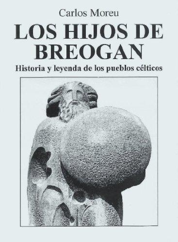 Los Hijos de Breogán. Historia y leyenda de los pueblos célticos por Carlos Moreu