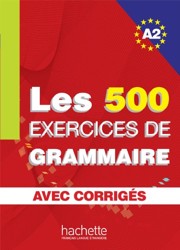 Les 500 exercice. Grammaire. A2. Livre de l'élève. Avec corrigés integrés. Per le Scuole superiori