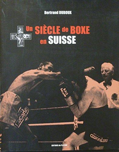 Un siècle de Boxe en Suisse par Bertrand Duboux