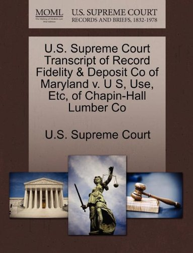 U.S. Supreme Court Transcript of Record Fidelity & Deposit Co of Maryland v. U S, Use, Etc, of Chapin-Hall Lumber Co
