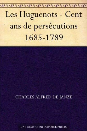 Couverture du livre Les Huguenots - Cent ans de persécutions 1685-1789