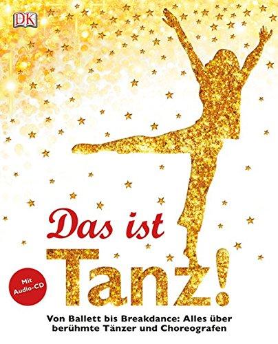 Das ist Tanz!: Von Ballett bis Breakdance: Alles über berühmte Tänzer und Choreografen