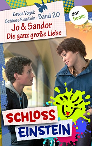 Schloss Einstein - Band 20: Jo & Sandor - Die ganz große Liebe: Roman