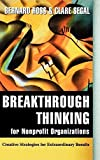 Breakthrough Thinking for Nonprofit Organizations: Creative Strategies for Extraordinary Results 1st edition by Ross, Bernard, Segal, Clare (2002) Hardcover