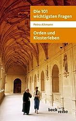 Die 101 wichtigsten Fragen: Orden und Klosterleben: Mit Antworten von Abtprimas Notker Wolf