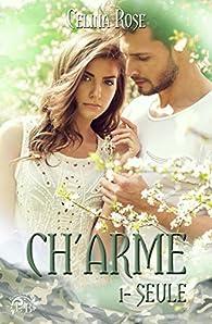 Ch'arme, tome 1 : Seule par Celina Rose