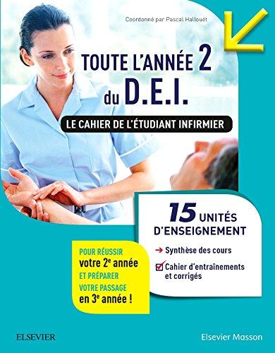Toute l'année 2 du D.E.I. Le cahier de l'étudiant infirmier : 15 UE : Synthèse des cours - Conseils pour s'organiser et se préparer aux stages - Cahier d'entraînements corrigés par Collectif