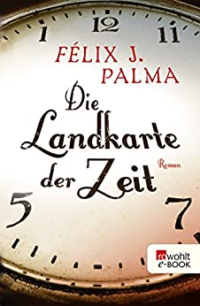 Die Landkarte der Zeit (Die Viktorianische Trilogie 1) von [Palma, Félix J.]