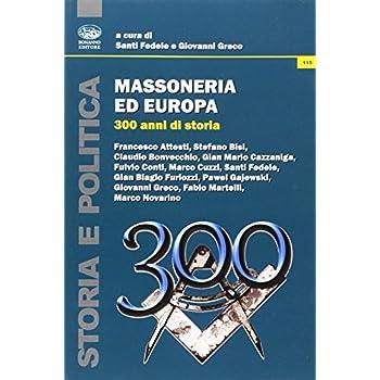 Massoneria Ed Europa. 300 Anni Di Storia