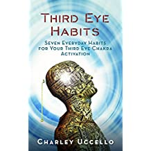 Third Eye Habits: Seven Everyday Habits for Your Third Eye Chakra Activation (English Edition)