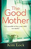 The Good Mother: A gripping emotional page turner with a twist that will leave you reeling