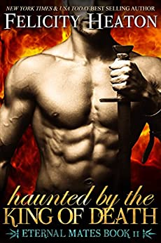Haunted by the King of Death (Eternal Mates Paranormal Romance Series Book 11) by [Heaton, Felicity]