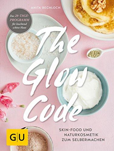 The Glow Code: Skin-Food und Naturkosmetik zum Selbermachen. Das 28-Tage-Programm für leuchtend schöne Haut (GU Kreativ Spezial) (Alternative Shampoo Und Conditioner)