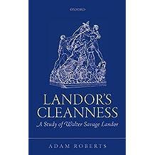 Landor's Cleanness: A Study of Walter Savage Landor