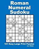 Roman Numeral Sudoku: 101 Easy Large Print Puzzles
