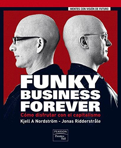Funky Business Forever: Cómo disfrutar con el capitalismo (FT/PH) por Kjell Nordstrom