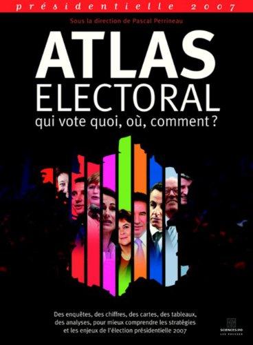 Atlas électoral 2007: Qui vote quoi, où, comment ? (SUP)
