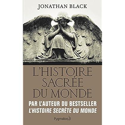 L'Histoire sacrée du monde: Comment les anges, les mystiques et les intelligences supérieures ont créé notre monde (DOCUMENTS ET TE)