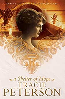 A Shelter of Hope (Westward Chronicles Book #1) par [Peterson, Tracie]