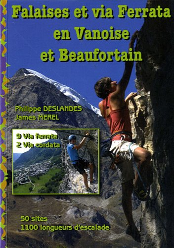 Falaises et via Ferrata en Vanoise et Beaufortain : Ecoles et falaises d'escalade, 50 sites, 9 via ferrata, 2 via cordata
