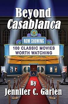 Beyond Casablanca: 100 Classic Movies Worth Watching (English Edition) von [Garlen, Jennifer]