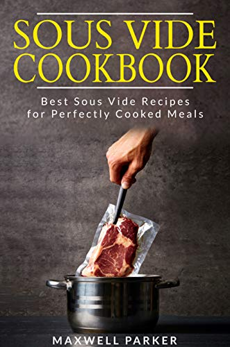 Sous Vide Cookbook: Best Sous Vide Recipes for Perfectly Cooked Meals (English Edition)