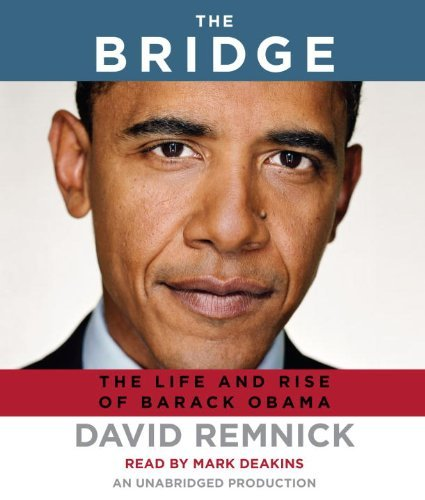 The Bridge: The Life and Rise of Barack Obama by David Remnick (2010-04-06)