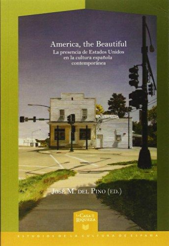 America, the Beautiful: la presencia de Estados Unidos en la cultura española contemporánea. (La Casa de la Riqueza. Estudios de la Cultura de España)
