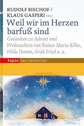 Weil wir im Herzen barfuß sind: Gedanken zu Advent und Weihnachten von Rainer Maria Rilke, Hilde Domin, Erich Fried u.a (Topos Taschenbücher)