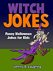 Jokes for Kids: Funny Witch Jokes!: Witch Jokes and Halloween Jokes for Children (Funny Jokes for Kids) (English Edition)