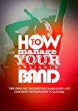 How to Manage Your Unsigned Band: Tools, tips and ideas to get more recognition and build a fan base (English Edition)