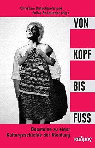Von Kopf bis Fuß: Bausteine zu einer Kulturgeschichte der Kleidung (Zu Kostüm Fuß E)
