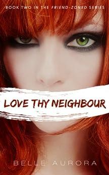 Love Thy Neighbor (Friend-Zoned Book 2) by [Aurora, Belle]