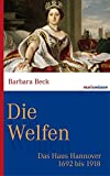 Die Welfen: Das Haus Hannover 1692 bis 1918 (marixwissen)