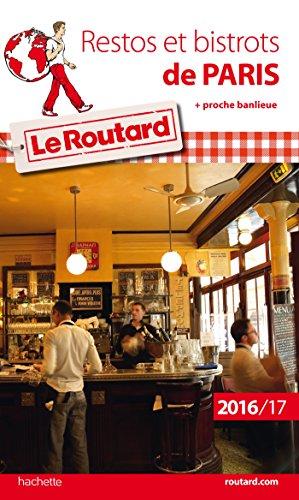 Guide du Routard Restos et bistrots de Paris 2016/17: + proche banlieue
