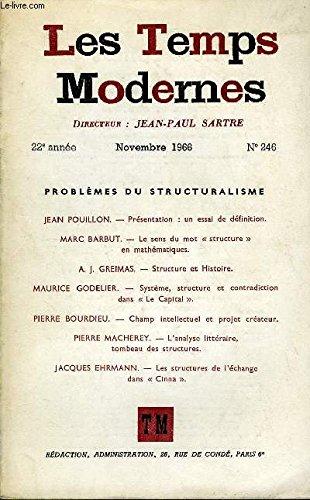 LES TEMPS MODERNES N 246 - PROBLMES DU STRUCTURALISMEJEAN POU1LLON.  Prsentation : un essai de dfinition..MARC BARBUT.  Le sens du mot structure  en mathmatiques .A. J. GREIMAS.  Structure et Histoire..MAURICE GODELIER.