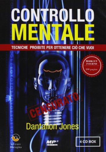 Controllo mentale. Tecniche proibite per ottenere ciò che vuoi. 4 CD Audio formato MP3