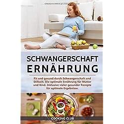 Schwangerschaft Ernährung: Fit und gesund durch Schwangerschaft und Stillzeit. Die optimale Ernährung für Mutter und Kind. Inklusive vieler gesunder Rezepte für optimale Ergebnisse.