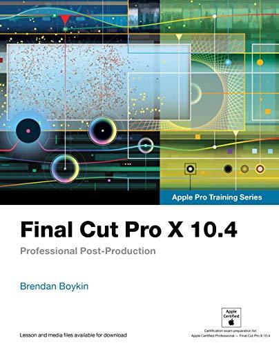 Preisvergleich Produktbild Final Cut Pro X 10.4 - Apple Pro Training Series: Professional Post-Production