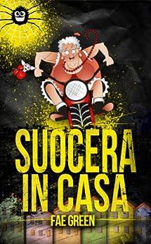 Suocera in casa! (Larissa Vol. 2) (Italian Edition) von [Green, Fae]