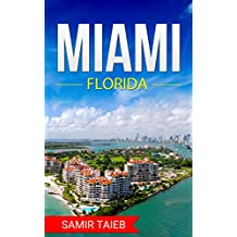 Miami: The best Miami beach Travel Guide The Best Travel Tips About Where to Go and What to See in Miami: (Miami tour guide, Florida travel ... Travel ... Travel to Miami beach) (English Edition)