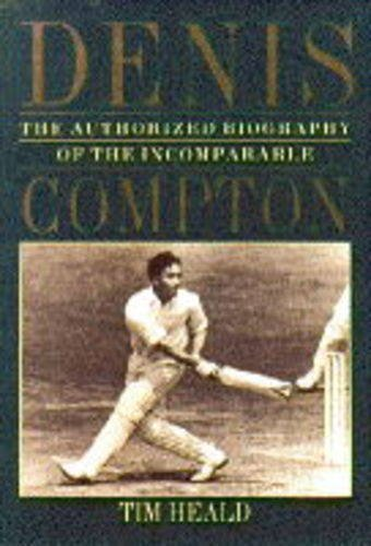DENIS COMPTON: Authorised Story of the Incomparable Compton por Tim Heald