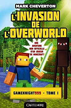 L'Invasion de l'Overworld: Minecraft - Les Aventures de Gameknight999, T1 par [Cheverton, Mark]