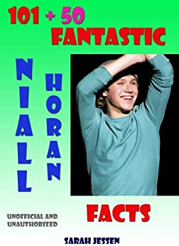 101 + 50 Fantastic Niall Horan Facts (101 Fantastic One Direction Facts Book 3) (English Edition) par [Jessen, Sarah]