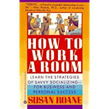 How to Work a Room: Learn the Strategies of Savvy Socializing - For Business and Personal Success by Susan RoAne (1989-09-03)