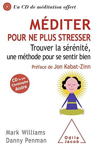 Méditer pour ne plus stresser: Trouver la sérénité, une méthode pour se sentir bien par Mark Williams