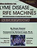 When Antibiotics Fail: Lyme Disease And Rife Machines With Critical Evaluation of Leading Alternative Therapies