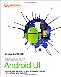 Smashing Android UI: Responsive User Interfaces and Design Patterns for Android Phones and Tablets (Smashing Magazine Book)