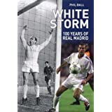 White Storm: 100 Years of Real Madrid by Phil Ball (2002-10-07)